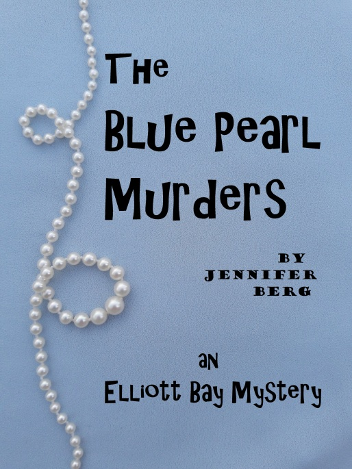 The Blue Pearl Murder, an Elliott Bay Mystery. By Jennifer Berg