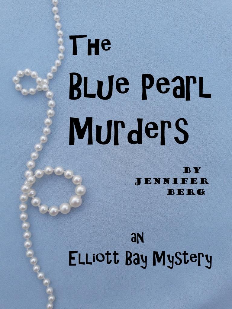 The Blue Pearl Murder, an Elliott Bay Mystery. By Jennifer Berg